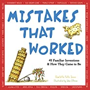 Mistakes That Worked: 40 Familiar Inventions & How They Came t