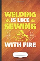 Welding Is Like Sewing with Fire: Welding Blank Lined Notebook Write Record. Practical Dad Mom Anniversary Gift, Fashionable Funny Creative Writing Logbook, Vintage Retro 6X9 110 Page
