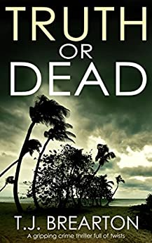 TRUTH OR DEAD a gripping crime thriller full of twists by [BREARTON, T.J.]