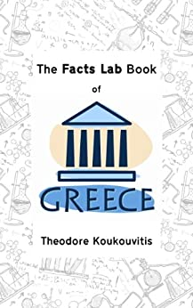 The Facts Lab Book of Greece: 101 amazing facts about Greece and the Greeks by [Koukouvitis, Theodore]