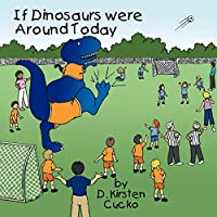 If Dinosaurs Were Around Today