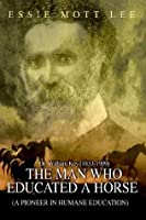 The Man Who Educated a Horse a Pioneer in Humane Education