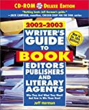 Writer's Guide to Book Editors, Publishers, and Literary Agents, 02-03: Who They Are! What They Want! And How to Win Them Over!