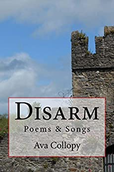 Disarm: Poems & Songs by [Collopy, Ava]