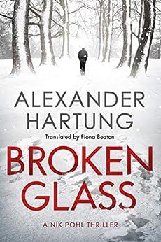 Broken Glass (A Nik Pohl Thriller Book 1) by [Hartung, Alexander]