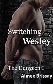 Switching Wesley (The Dungeon Book 1) by [Brissay, Aimee]