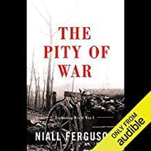 The Pity of War: Explaining World War One