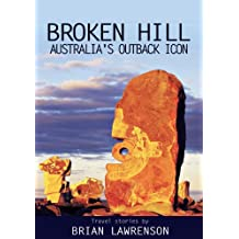 Broken Hill - Australia's Outback Icon: An essay about travel in the Australian Outback (Australian Series Book 8)