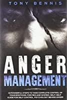 Anger Management: 13 Powerful Steps to Take Complete Control of Your Emotions, For Men and Women, Self-Help Guide for Self Control, Psychology Behind Anger