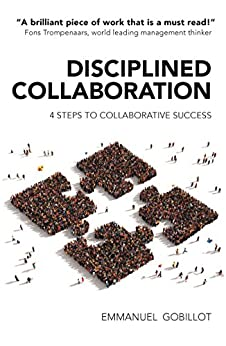 Disciplined Collaboration: 4 Steps to Collaborative Success by [Gobillot, Emmanuel]