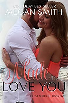 Made To Love You (The Love Series, Book Five 5) by [Smith, Megan]