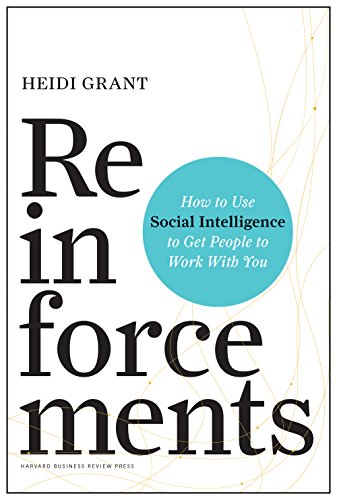 Reinforcements: How to Use Social Intelligence to Get People to Work with You