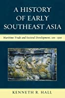 A History of Early Southeast Asia: Maritime Trade and Societal Development, 100?1500 by Kenneth R. Hall(2011-01-16)