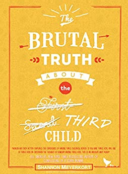 The Brutal Truth About the Third Child by [Meyerkort, Shannon]