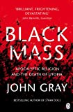 Black Mass: Apocalyptic Religion and the Death of Utopia (English Edition)