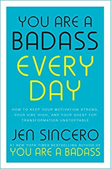 You Are a Badass Every Day: How to Keep Your Motivation Strong, Your Vibe High, and Your Quest for Transformation Unstoppable: The little gift book that will change your life! by [Sincero, Jen]