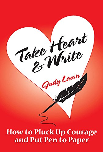 Take Heart & Write: How to Pluck Up Courage and Put Pen to Paper (English Edition)