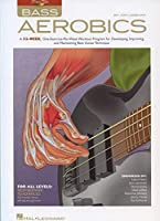 Bass Aerobics: A 52-week, One-exercise-per-week Workout Program for Developing, Improving, and Maintaining Bass Guitar Technique (Book & CD)