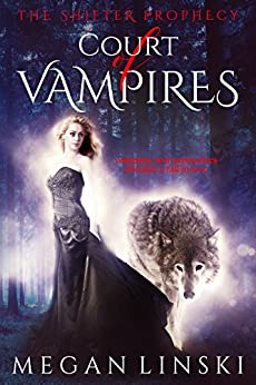 Court of Vampires (The Shifter Prophecy Book 1) by [Linski, Megan]