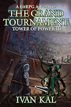 The Grand Tournament: A LitRPG Adventure (Tower of Power Book 3) by [Kal, Ivan]