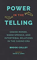 Power in the Telling: Grand Ronde, Warm Springs, and Intertribal Relations in the Casino Era (Indigenous Confluences)
