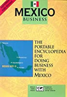 Mexico Business: The Portable Encyclopedia for Doing Business With Mexico (Country Business Guide Series)