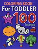 Coloring Books for Toddlers 100 Images: Baby Activity Book for Kids Age 1-3, Boys or Girls Fun with Numbers, Letters, Shapes, Colors, Animals, Fruit, Vegetable and Thing that go! (Toddlers Activity book)