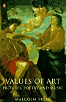 Values of Art: Pictures, Poetry, and Music (Penguin philosophy)
