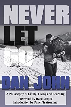 [John, Dan]のNever Let Go: A Philosophy of Lifting, Living and Learning (English Edition)