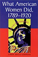 What American Women Did, 1789-1920: A Year-By-Year Reference