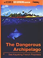 The Dangerous Archipelago: Sea Kayaking French Polynesia