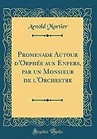 Promenade Autour d'Orphée Aux Enfers, Par Un Monsieur de l'Orchestre (Classic Reprint)