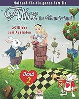 Alice im Wunderland – 25 Bilder zum Ausmalen – Band 2: Malbuch fuer die ganze Familie (Faerbung Alice)