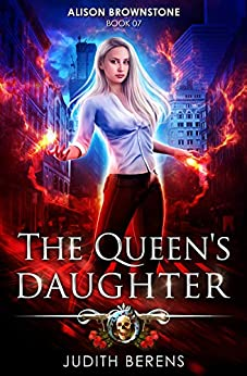 The Queen's Daughter: An Urban Fantasy Action Adventure (Alison Brownstone Book 7) by [Berens, Judith, Carr, Martha, Anderle, Michael]