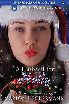 A Husband for Holly (Seven Suitors for Seven Sisters Book 4) by [Ueckermann, Marion]