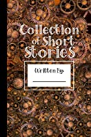 Collection of Short Stories, Written By ..: Specialist Story Planner Notebook for Boys Girls Him Her Teens. Ruled white paper, 100 pages, Unique Fun Gifts, Steampunk Robots Machines