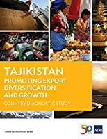 Tajikistan: Promoting Export Diversification and Growth - Country Diagnostic Study (Country Diagnostic Studies)