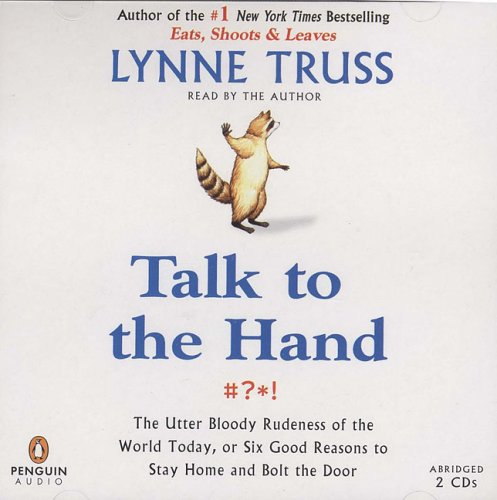 Download Talk to the Hand: The Utter Bloody Rudeness of the World Today, or Six Good Reasons to Stay Home 0143058037