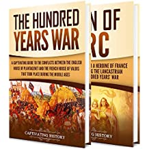 The Hundred Years' War: A Captivating Guide to One of the Most Notable Conflicts of the Middle Ages and in European History and the Life of Joan of Arc