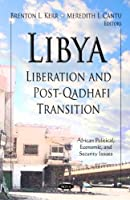 Libya: Liberation and Post-Qadhafi Transition (African Political, Economic, and Security Issues)