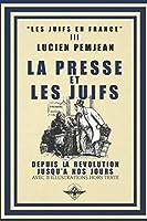 La presse et les juifs: Depuis la révolution jusqu'à nos jours (Les juifs en France)
