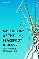 Mythology of the Blackfoot Indians (Sources of American Indian Oral Literature)