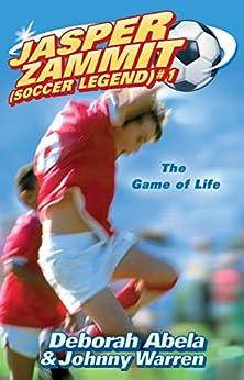 Jasper Zammit Soccer Legend 1: The Game Of Life (Jasper Zammit (Soccer Legend)) by [Abela, Deborah]
