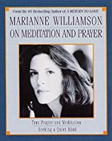 Marianne Williamson On Meditation and Prayer