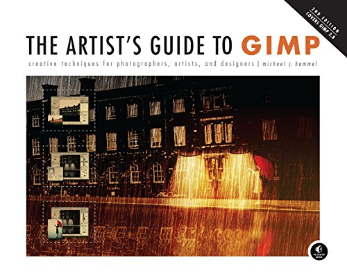 Download The Artist's Guide to GIMP: Creative Techniques for Photographers, Artists, and Designers (Covers GIMP 2.8) 1593274149