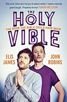 Elis and John Present the Holy Vible: The Book The Bible Could Have Been by [James, Elis, Robins, John]