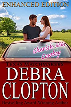CHERISH ME, COWBOY Enhanced Edition: Christian Contemporary Romance (Texas Matchmakers Book 7) by [Clopton, Debra]