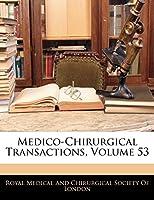 Medico-Chirurgical Transactions, Volume 53