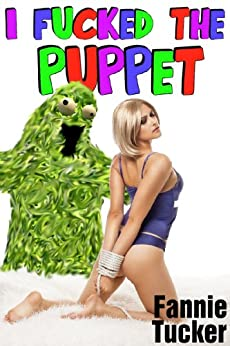 I Fucked the Puppet by [Tucker, Fannie]