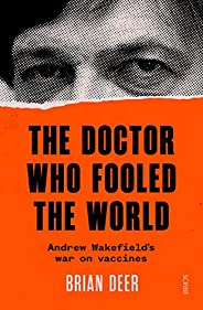 The Doctor Who Fooled the World: Andrew Wakefield's war on vaccines